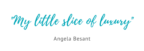 My little slice of luxury where I can enjoy peace and quiet - Angela Besant